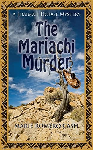 The Mariachi Murder: 4 (A Jemimah Hodge Mystery): Marie Romero Cash