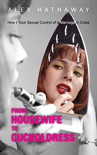 From Housewife to Cuckoldress: How I Took: Alex Hathaway