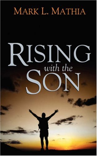 Rising with the Son: A Diary of a Growing Soul: Mark L. Mathia