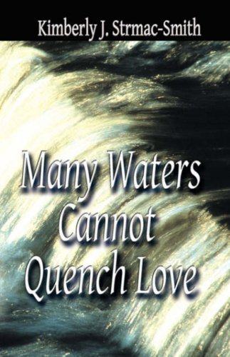 Many Waters Cannot Quench Love: Kimberly Strmac-Smith
