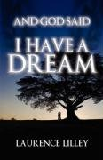 And God Said I Have A Dream: Lilley, Laurence