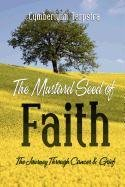 9781603832120: The Mustard Seed Of Faith: The Journey Through Cancer & Greif