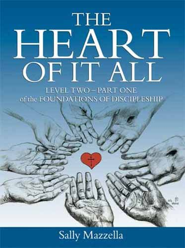 The Heart of It All: Level Two-Part One of the Foundations of Discipleship: Mazzella, Sally