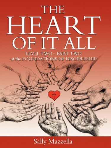 The Heart of It All: Level Two - Part Two of the Foundations of Discipleship: Mazzella, Sally