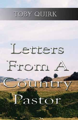 Letters From A Country Pastor: Quirk, Toby