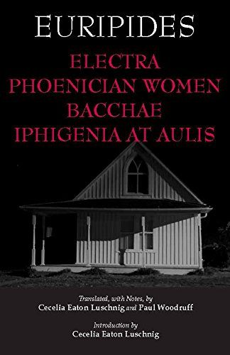9781603844604: Electra, Phoenician Women, Bacchae, and Iphigenia at Aulis (Hackett Classics)