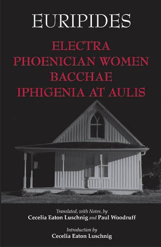 9781603844611: Electra, Phoenician Women, Bacchae, and Iphigenia at Aulis (Hackett Classics)
