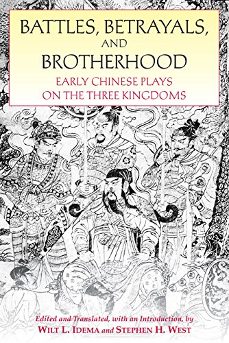 Battles, Betrayals, and Brotherhood: Early Chinese Plays on the Three Kingdoms: Hackett Publishing ...