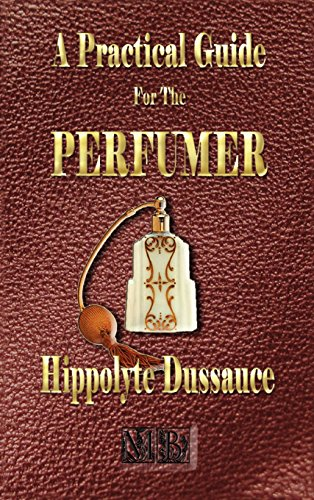 9781603860161: A Practical Guide for the Perfumer