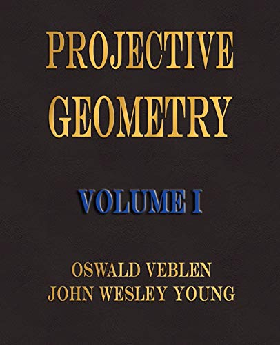 9781603860611: Projective Geometry - Volume I: 1