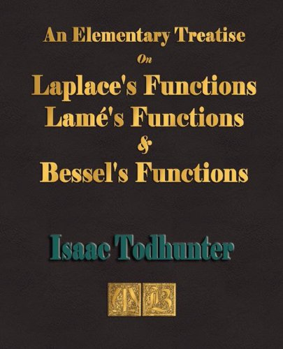 9781603860703: An Elementary Treatise On Laplace's Functions, Lame's Functions and Bessel's Functions