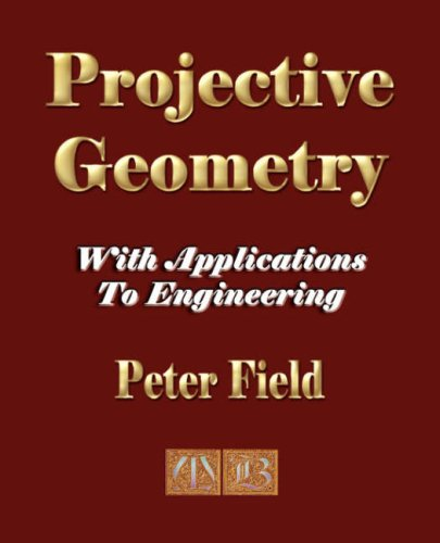 Projective Geometry - With Applications To Engineering (1603860932) by Peter Field