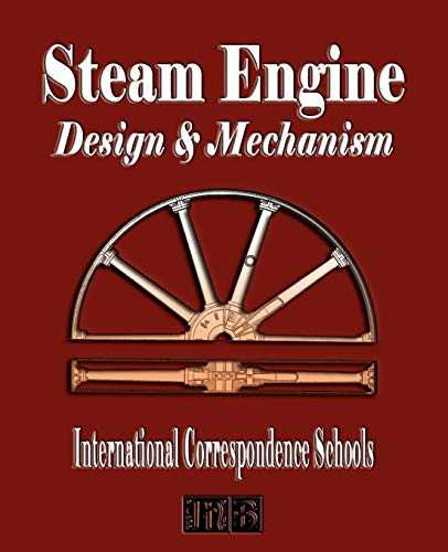 Steam Engine Design and Mechanism: International Correspondence Schools