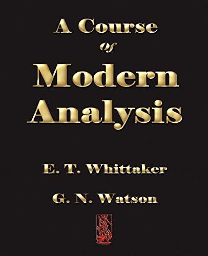 A Course of Modern Analysis: G. N. Watson,