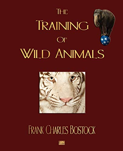 9781603861908: The Training Of Wild Animals