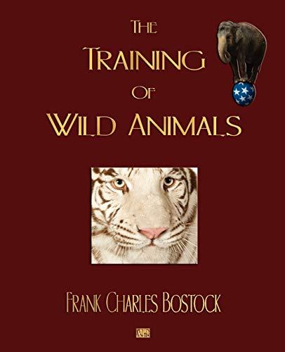 9781603861908: The Training Of Wild Animals