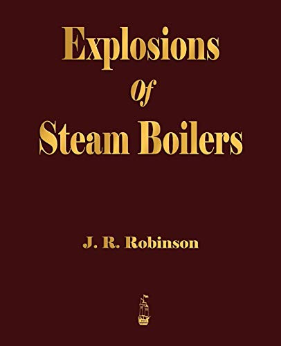 9781603862431: Explosions Of Steam Boilers