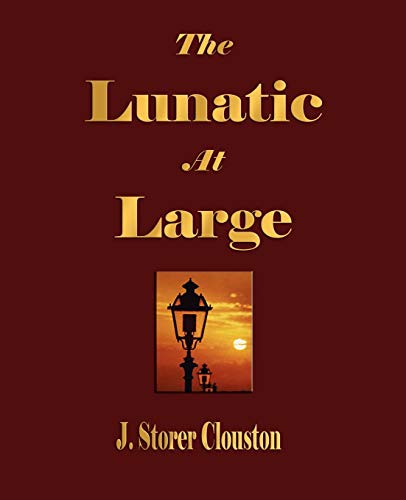 The Lunatic at Large: Clouston, J. Storer