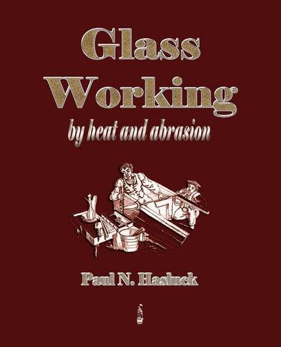 9781603862509: Glass Working - By Heat And Abrasion (1903)