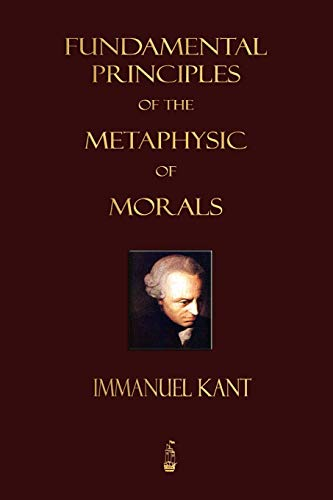 9781603862707: Fundamental Principles of the Metaphysic of Morals