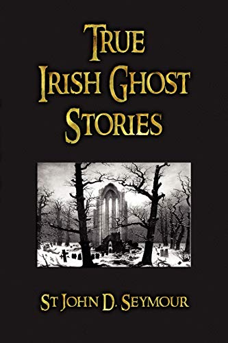 9781603862714: True Irish Ghost Stories