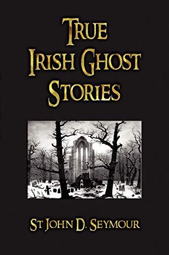 9781603862714: True Irish Ghost Stories