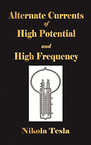 9781603862721: Alternate Currents Of High Potential And High Frequency