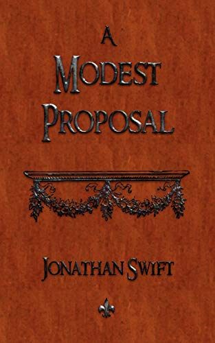 jonathan swift s a modest proposal a Jonathan swift a modest proposal or three pounds and half-a-crown at most on the exchange which cannot turn to account either to the parents or kingdom, the charge of nutriment and rags having been at least four.
