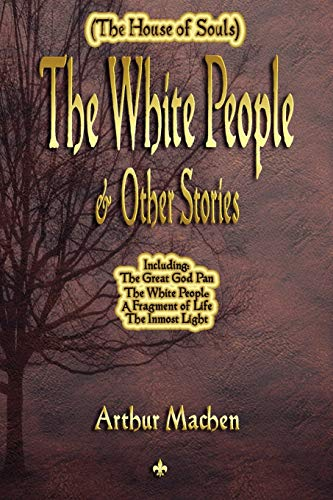 9781603863582: The White People and Other Stories (The House of Souls)