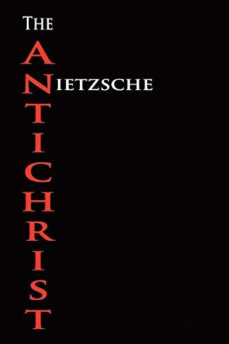 The Anti-Christ: Friedrich Wilhelm Nietzsche