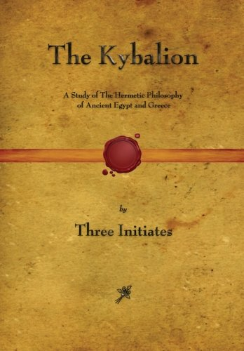 The Kybalion: A Study of The Hermetic Philosophy of Ancient Egypt and Greece: Initiates, Three