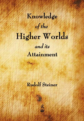 9781603864923: Knowledge of the Higher Worlds and Its Attainment