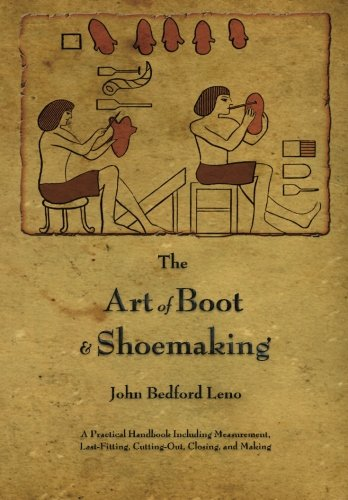 The Art of Boot and Shoemaking: A: Leno, John Bedford