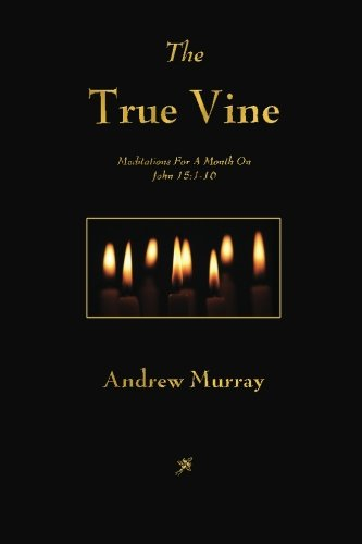 9781603865272: The True Vine: Meditations For A Month On John 15:1-16