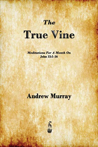 9781603865326: The True Vine: Meditations for a Month on John 15:1-16