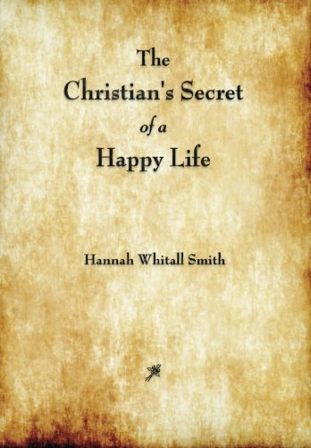 9781603865487: The Christian's Secret of a Happy Life