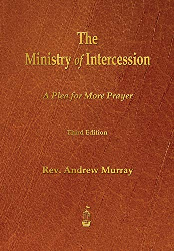The Ministry of Intercession: A Plea for More Prayer (9781603865494) by Andrew Murray