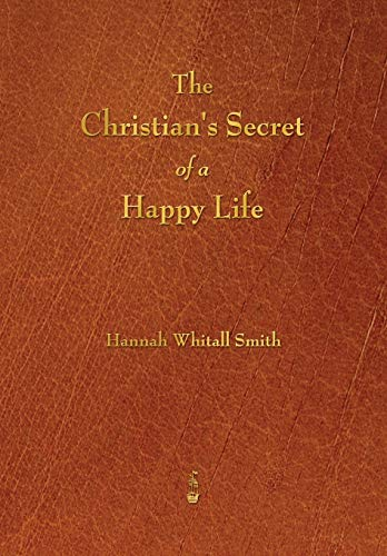 9781603865524: The Christian's Secret of a Happy Life