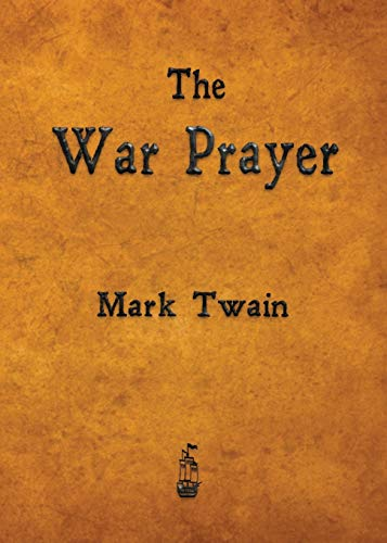 terms from mark twains the war prayer essay 275 words per page be sure that you have isolated a strong and debatable thesis on which to build the essay mark twain war prayer.