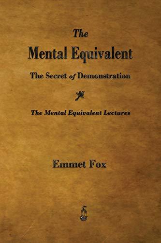 9781603865944: The Mental Equivalent: The Secret of Demonstration