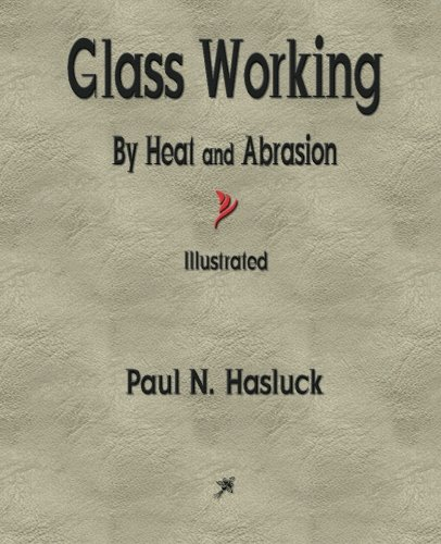 9781603866873: Glass Working — By Heat and Abrasion