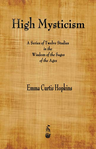 9781603867085: High Mysticism: A Series of Twelve Studies in the Wisdom of the Sages of the Ages