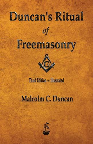 Duncan s Ritual of Freemasonry - Illustrated: Malcolm C Duncan