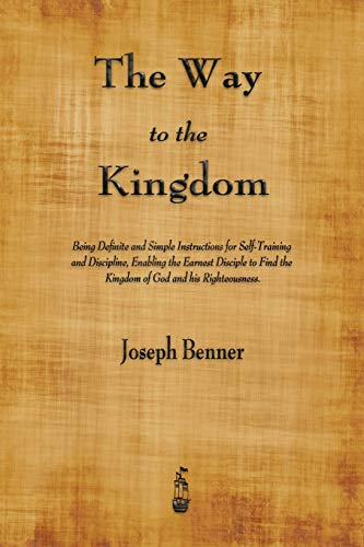 9781603867122: The Way to the Kingdom: Being Definite and Simple Instructions for Self-Training and Discipline, Enabling the Earnest Disciple to Find the Kingdom of God and his Righteousness.