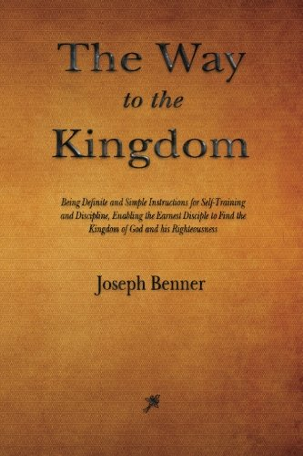 9781603867207: The Way to the Kingdom: Being Definite and Simple Instructions for Self-Training and Discipline, Enabling the Earnest Disciple to Find the Kingdom of God and his Righteousness