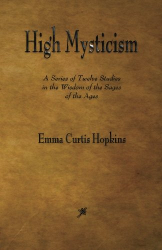 9781603867252: High Mysticism: A Series of Twelve Studies in the Wisdom of the Sages of the Ages