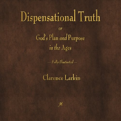 9781603867276: Dispensational Truth or God's Plan and Purpose in the Ages