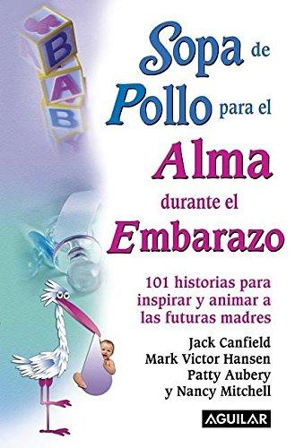 9781603960076: Sopa de pollo para el alma durante el embarazo (Chicken Soup for the Soul) (Spanish Edition)