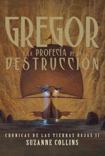 Gregor y la Profecia de la Destruccion (Cronicas De Las Tierras Bajas): Collins, Suzanne