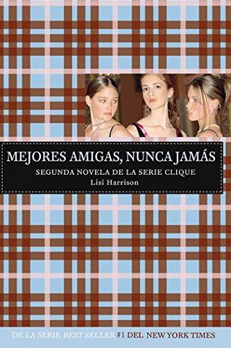 Mejores amigas, nunca jamas (Serie Clique #2) (Spanish Edition) (1603963219) by Harrison, Lisi